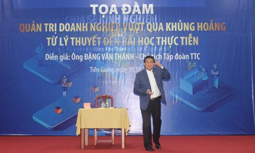 Ông Đặng Văn Thành chia sẻ thực tế về điều hành, quản trị DN.